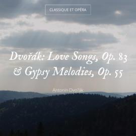 Dvořák: Love Songs, Op. 83 & Gypsy Melodies, Op. 55