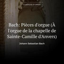 Bach: Pièces d'orgue (À l'orgue de la chapelle de Sainte-Camille d'Anvers)