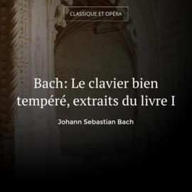 Bach: Le clavier bien tempéré, extraits du livre I