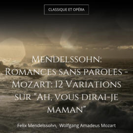 """Mendelssohn: Romances sans paroles - Mozart: 12 Variations sur """"Ah, vous dirai-je maman"""""""