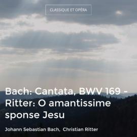 Bach: Cantata, BWV 169 - Ritter: O amantissime sponse Jesu