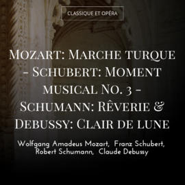 Mozart: Marche turque - Schubert: Moment musical No. 3 - Schumann: Rêverie & Debussy: Clair de lune