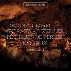 Gounod: Mireille, extraits - Bizet: Les pêcheurs de perles, extraits