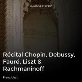 Récital Chopin, Debussy, Fauré, Liszt & Rachmaninoff