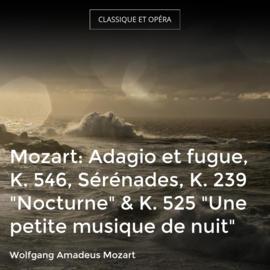"""Mozart: Adagio et fugue, K. 546, Sérénades, K. 239 """"Nocturne"""" & K. 525 """"Une petite musique de nuit"""""""