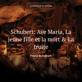 Schubert: Ave Maria, La jeune fille et la mort & La truite