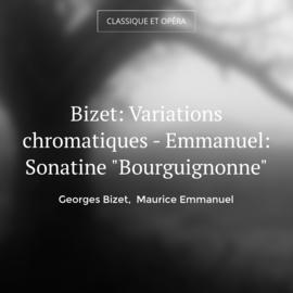 """Bizet: Variations chromatiques - Emmanuel: Sonatine """"Bourguignonne"""""""