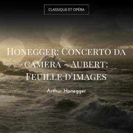 Honegger: Concerto da camera - Aubert: Feuille d'images