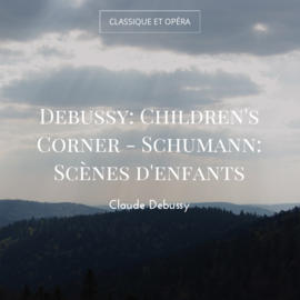 Debussy: Children's Corner - Schumann: Scènes d'enfants