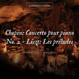 Chopin: Concerto pour piano No. 2 - Liszt: Les préludes
