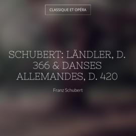 Schubert: Ländler, D. 366 & Danses allemandes, D. 420