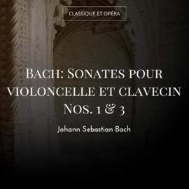 Bach: Sonates pour violoncelle et clavecin Nos. 1 & 3