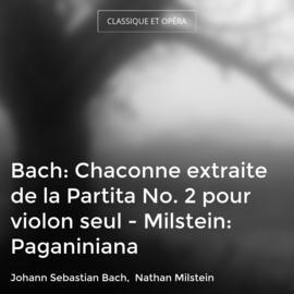Bach: Chaconne extraite de la Partita No. 2 pour violon seul - Milstein: Paganiniana