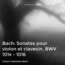 Bach: Sonates pour violon et clavecin, BWV 1014 - 1016