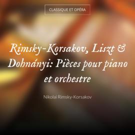 Rimsky-Korsakov, Liszt & Dohnányi: Pièces pour piano et orchestre