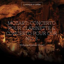 Mozart: Concerto pour clarinette & Concerto pour cor No. 3