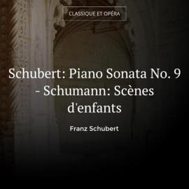 Schubert: Piano Sonata No. 9 - Schumann: Scènes d'enfants