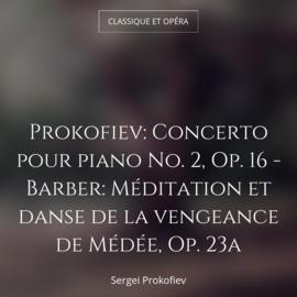 Prokofiev: Concerto pour piano No. 2, Op. 16 - Barber: Méditation et danse de la vengeance de Médée, Op. 23a