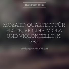 Mozart: Quartett für Flöte, Violine, Viola und Violoncello, K. 285