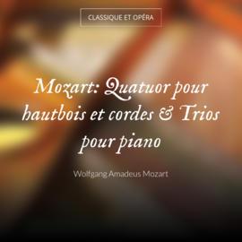 Mozart: Quatuor pour hautbois et cordes & Trios pour piano