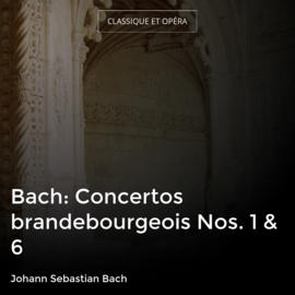 Bach: Concertos brandebourgeois Nos. 1 & 6