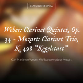 """Weber: Clarinet Quintet, Op. 34 - Mozart: Clarinet Trio, K. 498 """"Kegelstatt"""""""