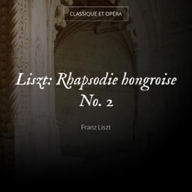 Liszt: Rhapsodie hongroise No. 2