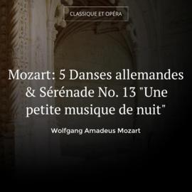 """Mozart: 5 Danses allemandes & Sérénade No. 13 """"Une petite musique de nuit"""""""