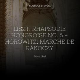 Liszt: Rhapsodie hongroise No. 6 - Horowitz: Marche de Rákóczy