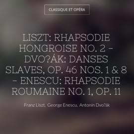 Liszt: Rhapsodie hongroise No. 2 - Dvořák: Danses slaves, Op. 46 Nos. 1 & 8 - Enescu: Rhapsodie roumaine No. 1, Op. 11