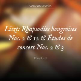 Liszt: Rhapsodies hongroises Nos. 2 & 12 & Études de concert Nos. 2 & 3