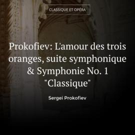 """Prokofiev: L'amour des trois oranges, suite symphonique & Symphonie No. 1 """"Classique"""""""