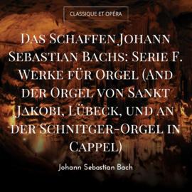 Das Schaffen Johann Sebastian Bachs: Serie F. Werke für Orgel (And der Orgel von Sankt Jakobi, Lübeck, und an der Schnitger-Orgel in Cappel)