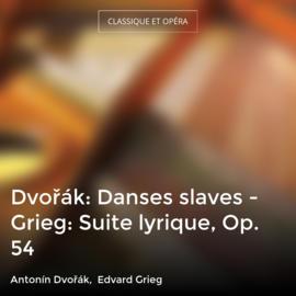 Dvořák: Danses slaves - Grieg: Suite lyrique, Op. 54