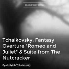 "Tchaikovsky: Fantasy Overture ""Romeo and Juliet"" & Suite from The Nutcracker"