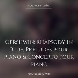 Gershwin: Rhapsody in Blue, Préludes pour piano & Concerto pour piano