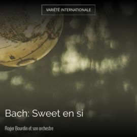 Bach: Sweet en si