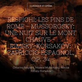 Respighi: Les pins de Rome - Mussorgsky: Une nuit sur le mont Chauve - Rimsky-Korsakov: Capriccio espagnol, Op. 34