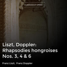 Liszt, Doppler: Rhapsodies hongroises Nos. 3, 4 & 6