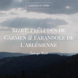 Bizet: Préludes de Carmen & Farandole de L'Arlésienne