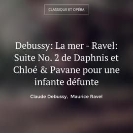 Debussy: La mer - Ravel: Suite No. 2 de Daphnis et Chloé & Pavane pour une infante défunte
