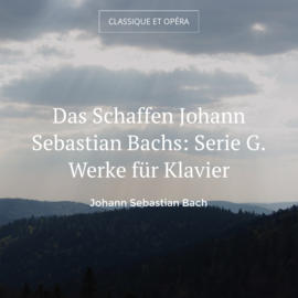 Das Schaffen Johann Sebastian Bachs: Serie G. Werke für Klavier