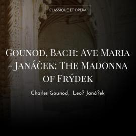 Gounod, Bach: Ave Maria - Janáček: The Madonna of Frýdek