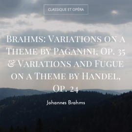 Brahms: Variations on a Theme by Paganini, Op. 35 & Variations and Fugue on a Theme by Handel, Op. 24