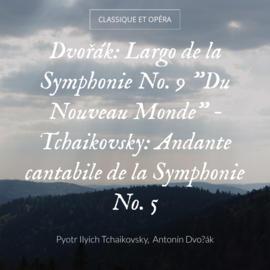 """Dvořák: Largo de la Symphonie No. 9 """"Du Nouveau Monde"""" - Tchaikovsky: Andante cantabile de la Symphonie No. 5"""