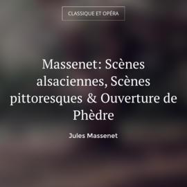 Massenet: Scènes alsaciennes, Scènes pittoresques & Ouverture de Phèdre