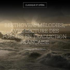 Beethoven: Mélodies, avec lecture des poèmes en traduction française
