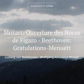 Mozart: Ouverture des Noces de Figaro - Beethoven: Gratulations-Menuett