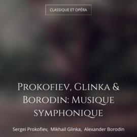 Prokofiev, Glinka & Borodin: Musique symphonique