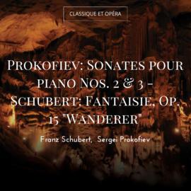 "Prokofiev: Sonates pour piano Nos. 2 & 3 - Schubert: Fantaisie, Op. 15 ""Wanderer"""